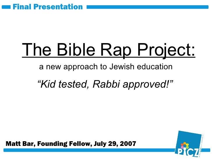 "The Bible Rap Project: Matt Bar, Founding Fellow, July 29, 2007 Final Presentation "" Kid tested, Rabbi approved!"" a new ap..."