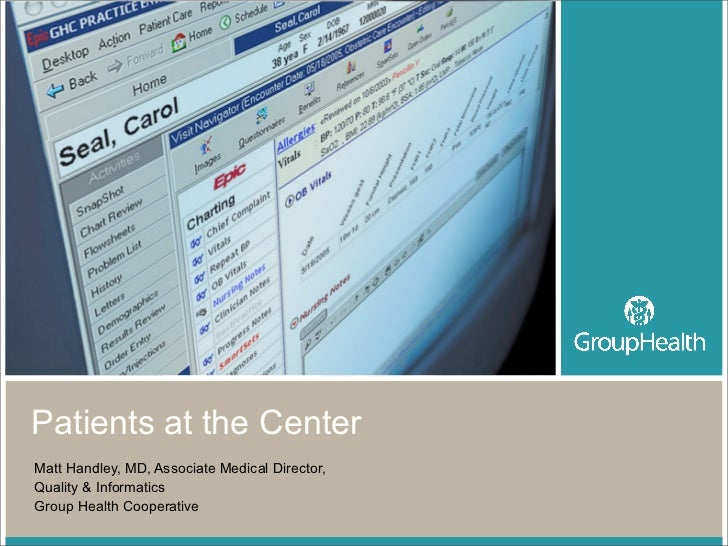 Patients at the Center Matt Handley, MD, Associate Medical Director, Quality  Informatics Group Health Cooperative