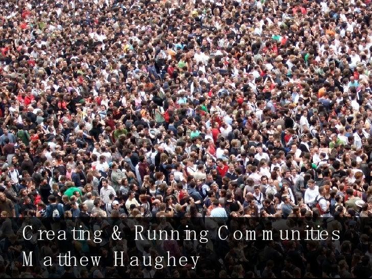 Creating & Running Communities  Matthew Haughey