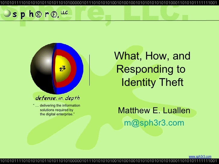 What, How, and Responding to  Identity Theft Matthew E. Luallen [email_address]