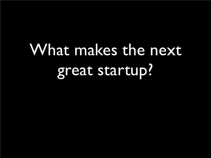 What makes the next   great startup?