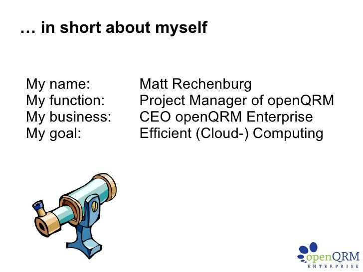 My name:  Matt Rechenburg My function:  Project Manager of openQRM My business: CEO openQRM Enterprise My goal: Efficient ...