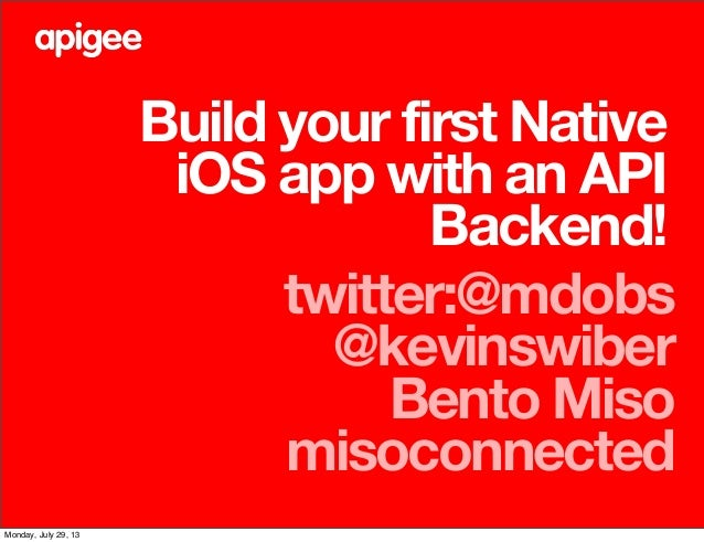 Build your first Native iOS app with an API Backend! twitter:@mdobs @kevinswiber Bento Miso misoconnected Monday, July 29,...