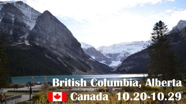 British Columbia, Alberta Canada 10.20-10.29