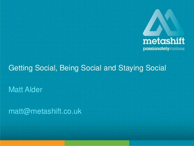 Getting Social, Being Social and Staying Social