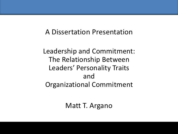 A Dissertation PresentationLeadership and Commitment:  The Relationship Between  Leaders' Personality Traits             a...