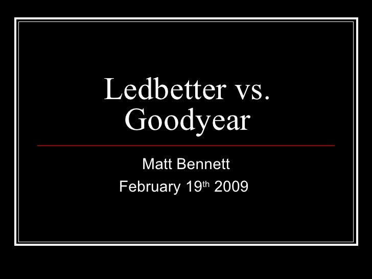 Ledbetter vs. Goodyear Matt Bennett February 19 th  2009