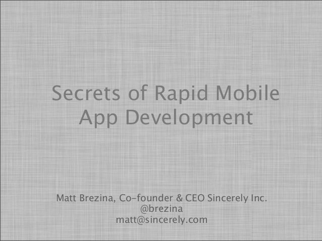 Secrets of Rapid Mobile  App DevelopmentMatt Brezina, Co-founder & CEO Sincerely Inc.                  @brezina           ...