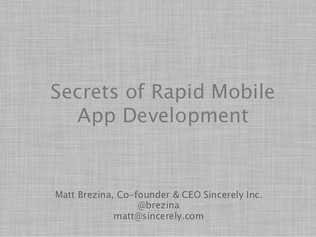 Secrets of Rapid Mobile  App DevelopmentMatt Brezina, Co-founder & CEO Sincerely Inc.                  @brezina           ...