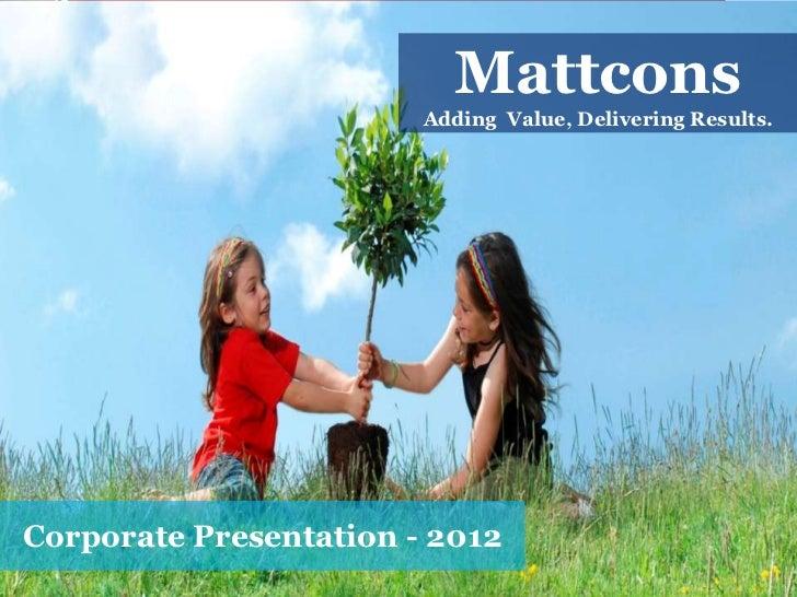 Mattcons Corporate Presentation 2012