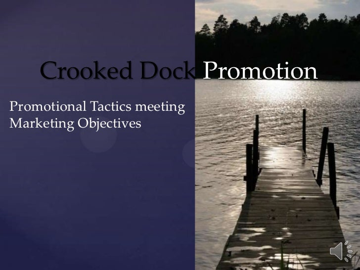 Crooked Dock Promotion<br />Promotional Tactics meeting<br />Marketing Objectives<br />