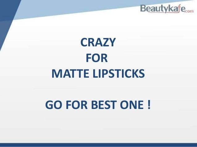 CRAZY FOR MATTE LIPSTICKS GO FOR BEST ONE !