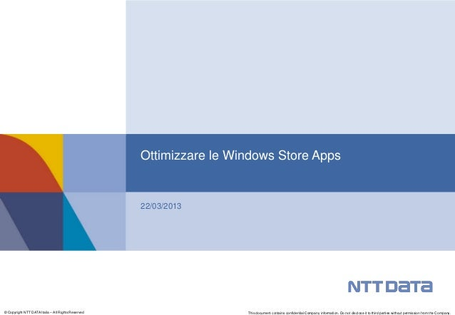 Ottimizzare le Windows Store Apps                                                    22/03/2013© Copyright NTT DATA Italia...