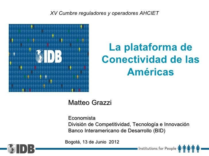 XV Cumbre reguladores y operadores AHCIET                      La plataforma de                     Conectividad de las   ...