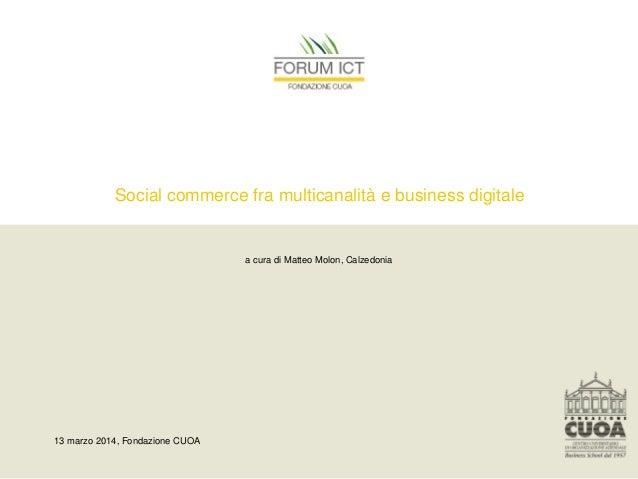 Social commerce fra multicanalità e business digitale a cura di Matteo Molon, Calzedonia 13 marzo 2014, Fondazione CUOA
