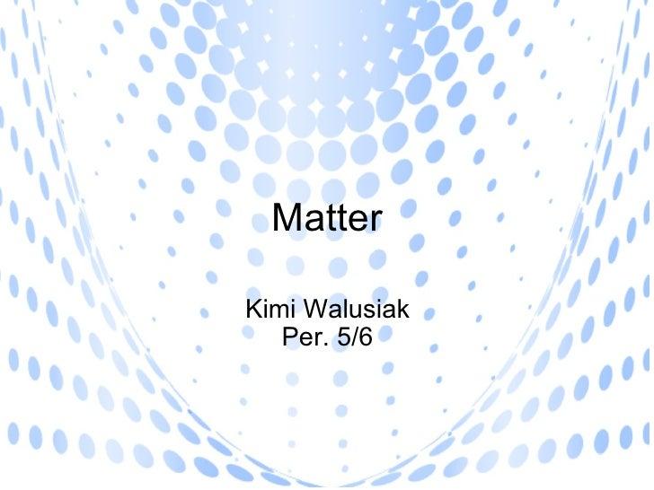 Matter Kimi Walusiak Per. 5/6