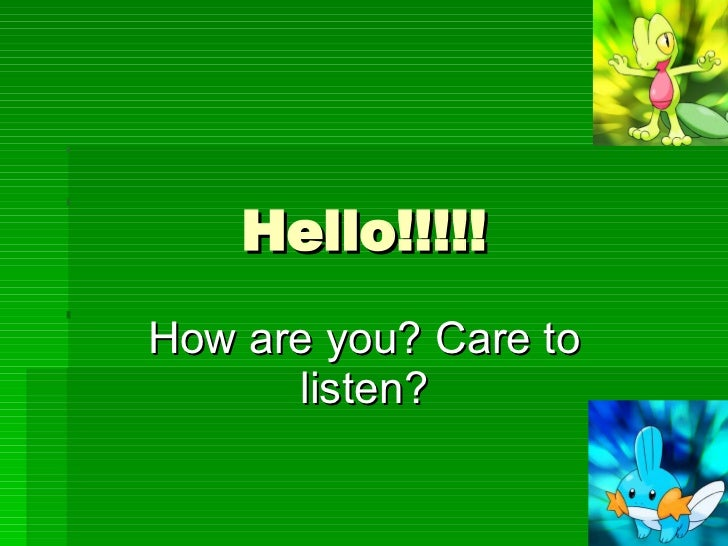 Hello!!!!! How are you? Care to listen?