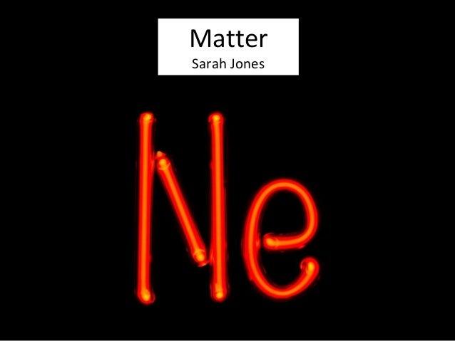 http://en.wikipedia.org/wiki/Neon Matter Sarah Jones