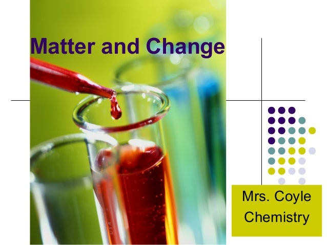Matter and Change Mrs. Coyle Chemistry