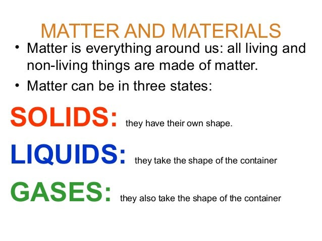 MATTER AND MATERIALS  • Matter is everything around us: all living and non-living things are made of matter. • Matter can ...