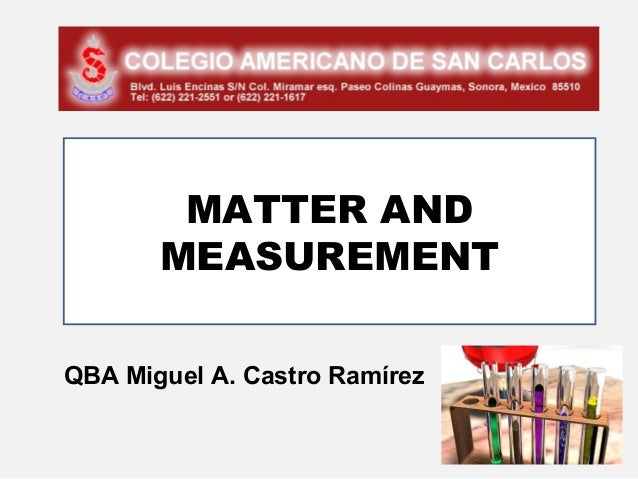 MATTER AND       MEASUREMENTQBA Miguel A. Castro Ramírez