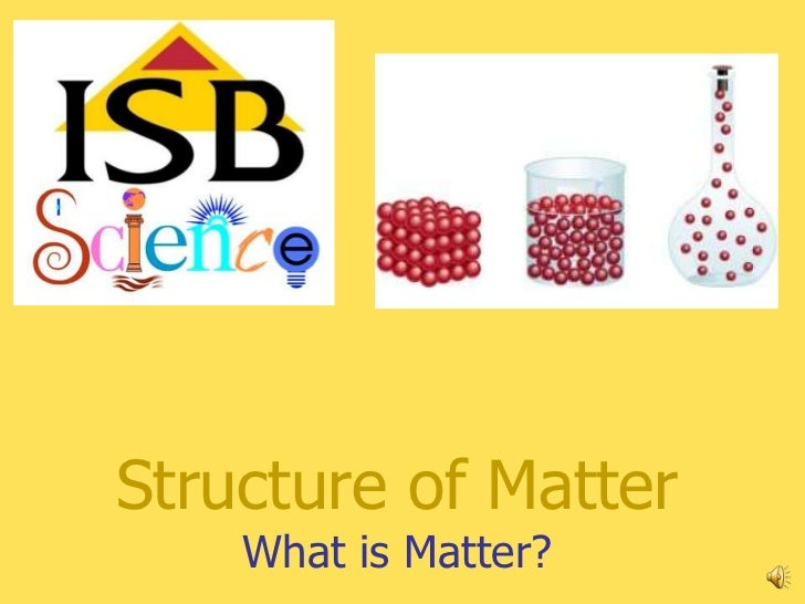 Structure of Matter    What is Matter?