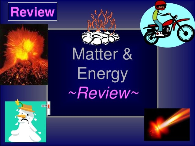 Matter Energy Unit Review 2013