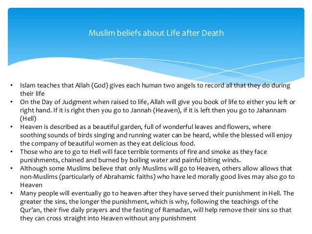death and afterlife beliefs essay Muslims believe in the day of judgment and heaven and hell each person is responsible for the judgment he or she will receive people are judged based on their intentions and their deeds.