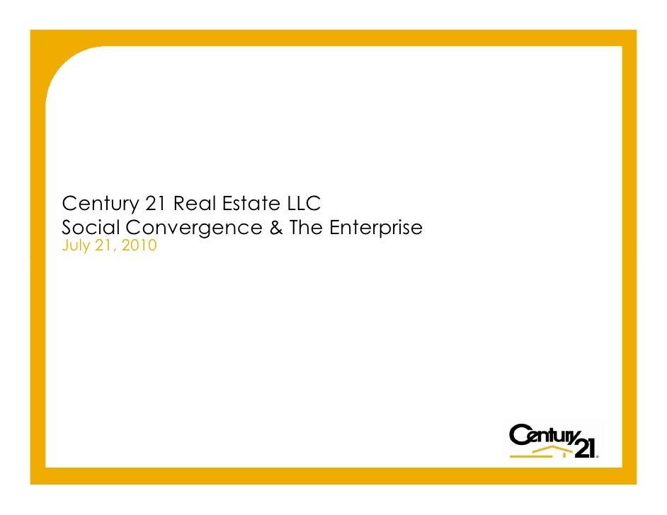 Century 21 Real Estate LLC      Social Convergence & The Enterprise      July 21, 2010     Copyright © 2010 Century 21 Rea...