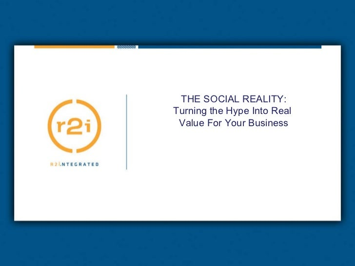 THE SOCIAL REALITY: Turning the Hype Into Real  Value For Your Business
