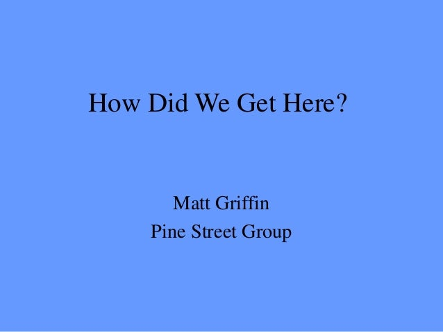 Matt Griffin: How Did We Get Here?