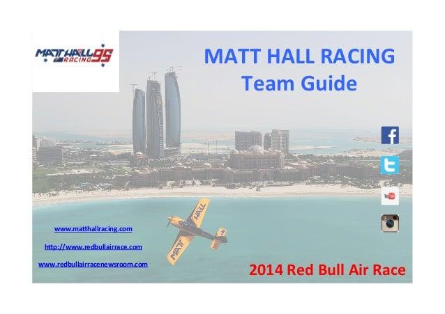 MATT  HALL  RACING  Team  Guide  2014  Red  Bull  Air  Race  www.ma<hallracing.com  h<p://www.redbullairrace.com  www.redb...