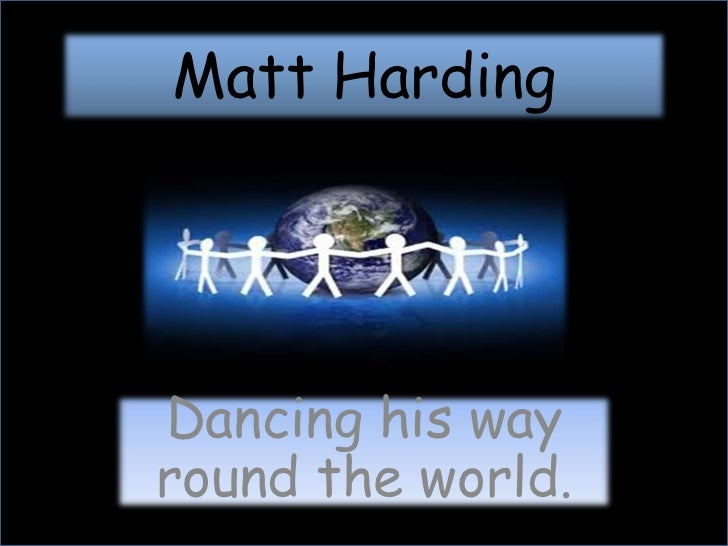 Matt Harding<br />Dancing his way round the world.<br />