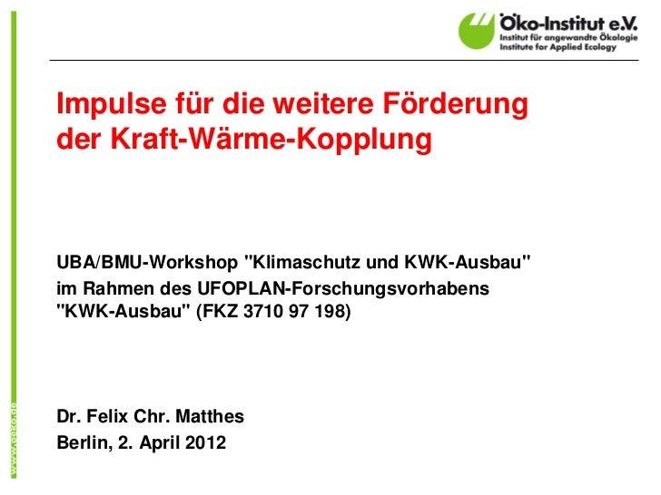 """Impulse für die weitere Förderungder Kraft-Wärme-KopplungUBA/BMU-Workshop """"Klimaschutz und KWK-Ausbau""""im Rahmen des UFOPLA..."""