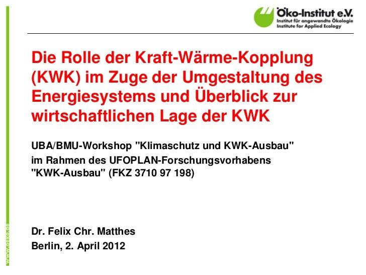Die Rolle der Kraft-Wärme-Kopplung(KWK) im Zuge der Umgestaltung desEnergiesystems und Überblick zurwirtschaftlichen Lage ...
