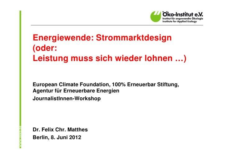 Energiewende: Strommarktdesign(oder:Leistung muss sich wieder lohnen …)European Climate Foundation, 100% Erneuerbar Stiftu...