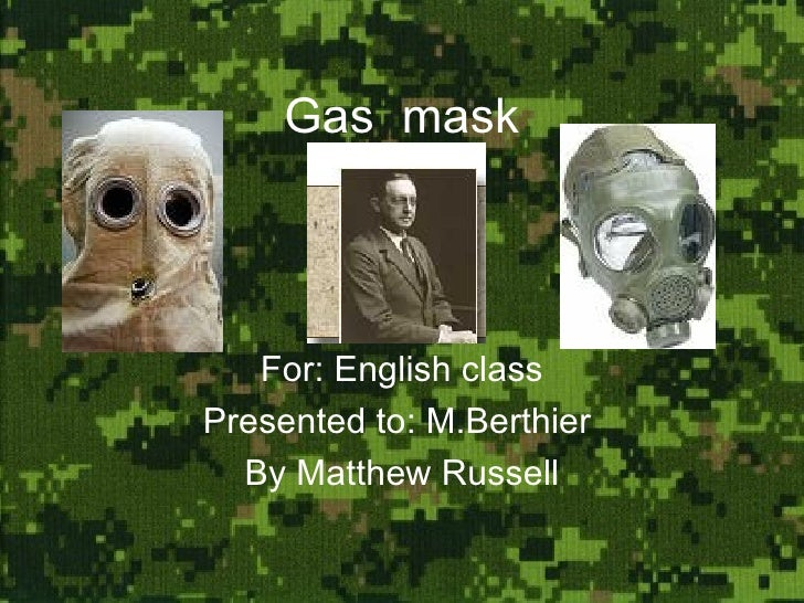 Gas  mask For: English class Presented to: M.Berthier  By Matthew Russell