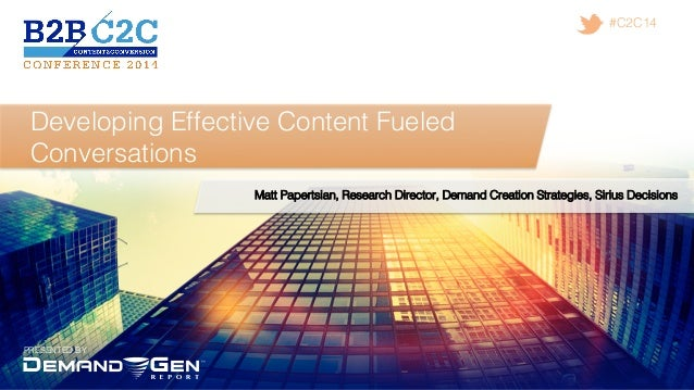 PRESENTED BY! #C2C14! Developing Effective Content Fueled Conversations ! Matt Papertsian, Research Director, Demand Creat...