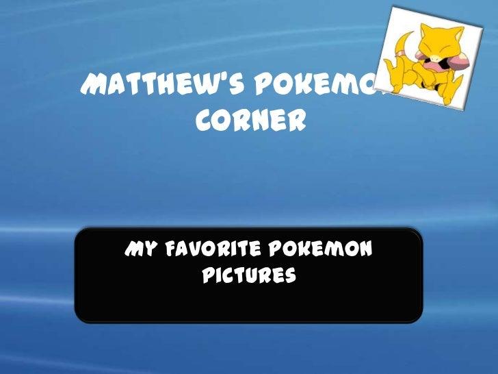 Matthew's Pokemon's      Corner  My Favorite Pokemon        Pictures