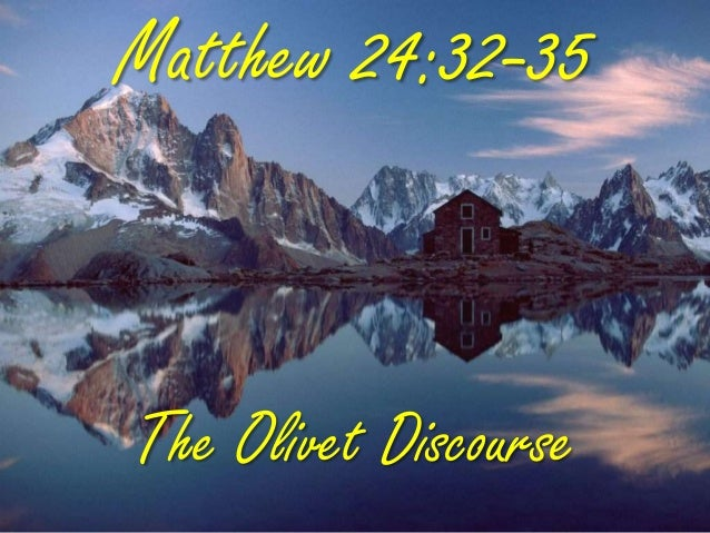 Matthew 24:32-35The Olivet Discourse