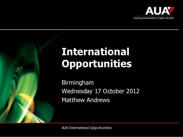 InternationalOpportunitiesBirminghamWednesday 17 October 2012Matthew AndrewsAUA International Opportunities
