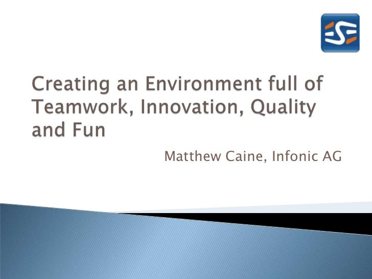 "ESEconf2011 - Caine Matthew: ""Creating an Environment of Teamwork, Quality, Innovation and Fun"""