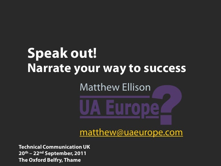 Speak out!   Narrate your way to success                       Matthew Ellison                       matthew@uaeurope.comT...