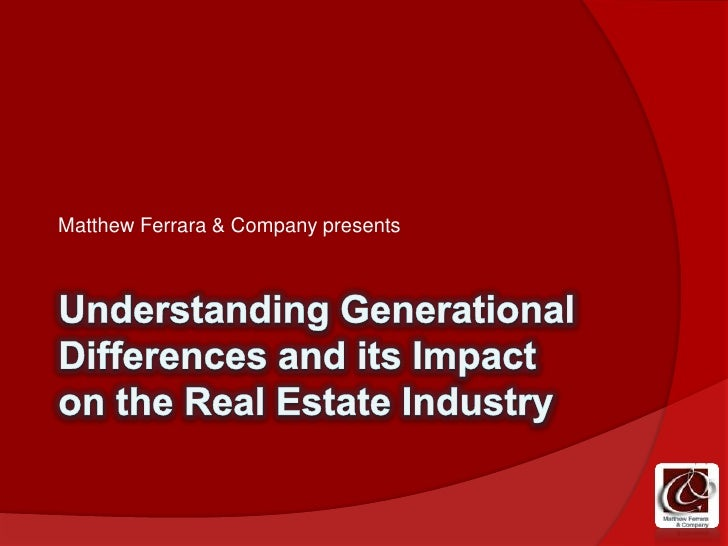 Understanding Generational Differences and its Impact on the Real Estate Industry<br />Matthew Ferrara & Company presents<...