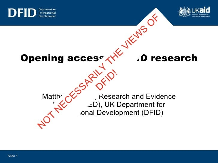 Opening access to DFID research Matthew Harvey, Research and Evidence Division (RED), UK Department for International Deve...