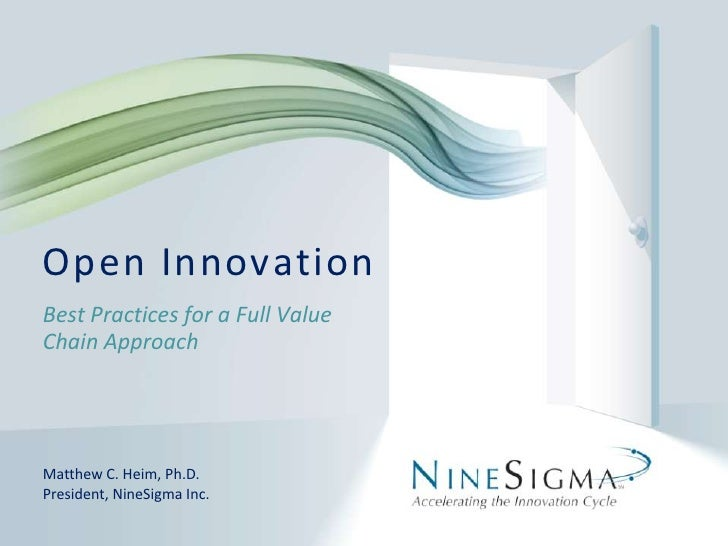 Open Innovation<br />Best Practices for a Full Value Chain Approach<br />Matthew C. Heim, Ph.D.<br />President, NineSigma ...