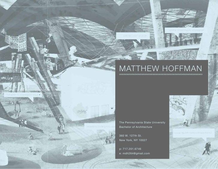 MATTHEW HOFFMAN     The Pennsylvania State University Bachelor of Architecture   360 W. 127th St. New York, NY 10027   p: ...