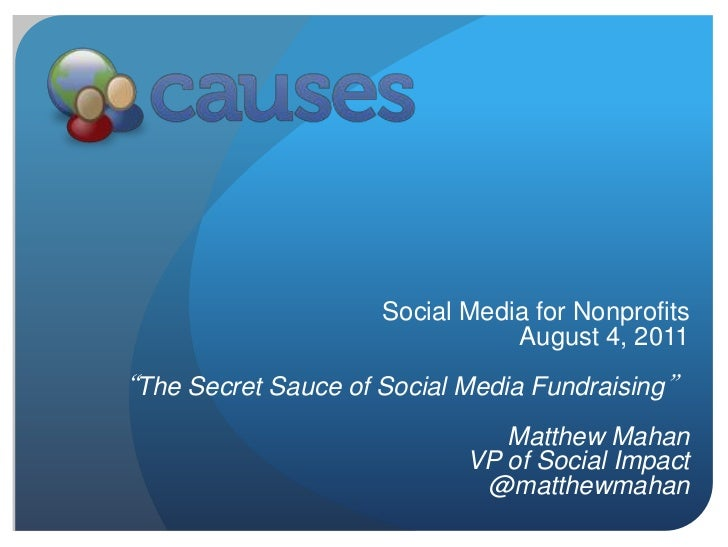 "Social Media for Nonprofits<br />August 4, 2011<br />""The Secret Sauce of Social Media Fundraising""<br />Matthew Mahan<br ..."