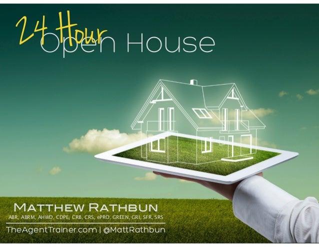 Open House24 Hour Matthew Rathbun ABR, ABRM, AHWD, CDPE, CRB, CRS, ePRO, GREEN, GRI, SFR, SRS TheAgentTrainer.com | @MattR...