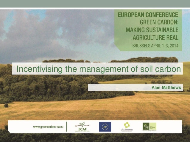 Incentivising the management of soil carbon Alan Matthews